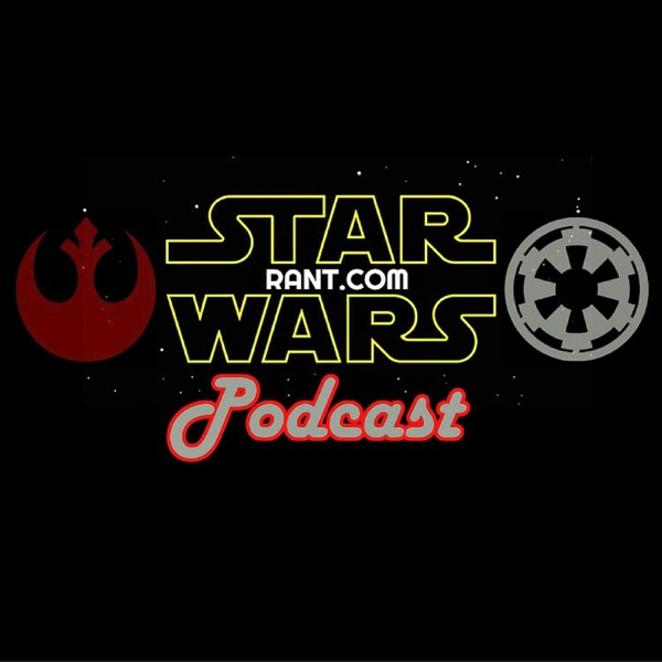 Star Wars Rant Podcast