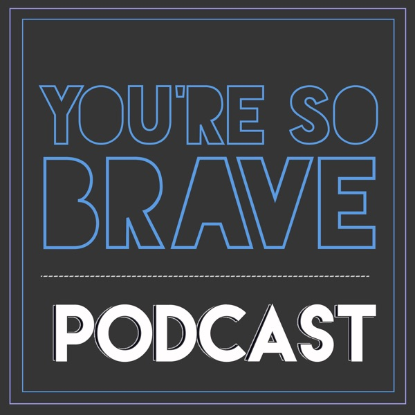 You're So Brave Podcast