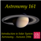 Astronomy 161 - Introduction to Solar System Astronomy