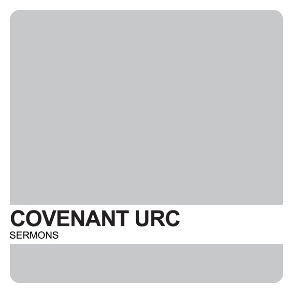 CURC Sermons – Covenant United Reformed Church