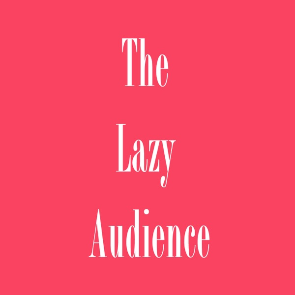 The Lazy Audience: Podcast