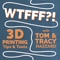 WTFFF?! 3D Printing Podcast: 3D Print Tips | 3D Print Tools | 3D Start Point