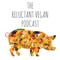 The Reluctant Vegan Podcast | Vegan Lifestyle | Living | Consumption
