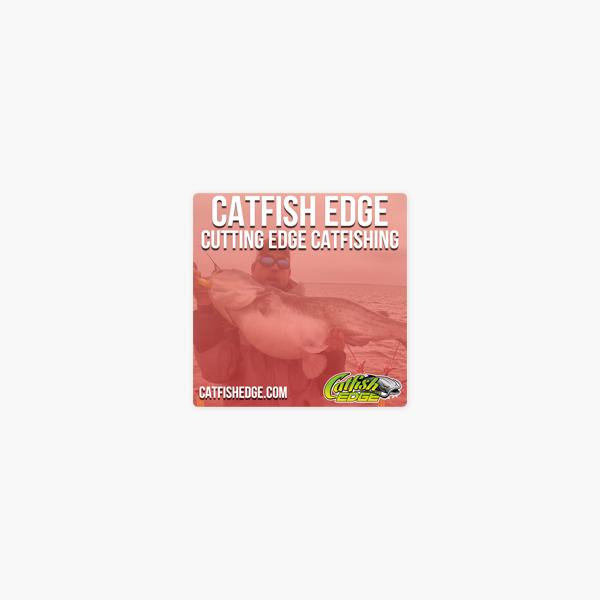CATFISH EDGE Podcast - Fishing | Catfish Fishing