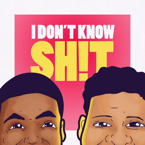 I Don't Know Sh*t Podcast