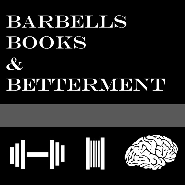 Barbells, Books, and Betterment