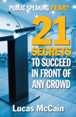 Public Speaking Fear? 21 Secrets to Succeed In Front of Any Crowd