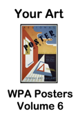 Your Art WPA Posters - Volume 6