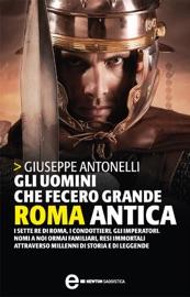 Gli uomini che fecero grande Roma antica