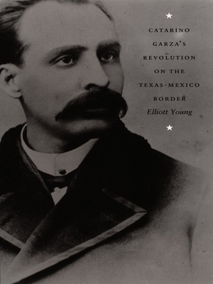 Catarino Garza's Revolution on the Texas-Mexico Border