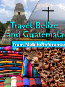 Belize and Guatemala Travel Guide: Incl. San Ignacio, Caye Caulker, Antigua, Lake Atitlan, Tikal, Flores. Illustrated Guide, Phrasebook & Maps (Mobi Travel)