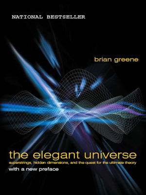 The Elegant Universe: Superstrings, Hidden Dimensions, and the Quest for the Ultimate Theory - Brian Greene book