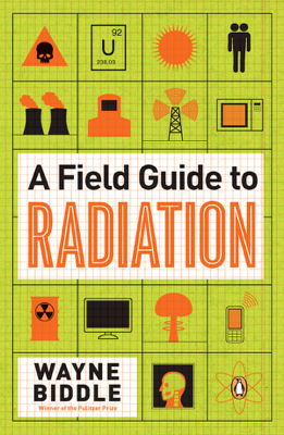 A Field Guide to Radiation - Wayne Biddle book