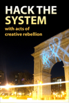 Hack the System with Acts of Creative Rebellion