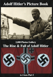 Adolf Hitler  Picture Book  2,000 Photos Gallery: The Rise & Fall of  Adolf Hitler