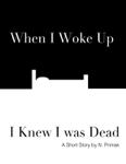 When I Woke Up I Knew I was Dead