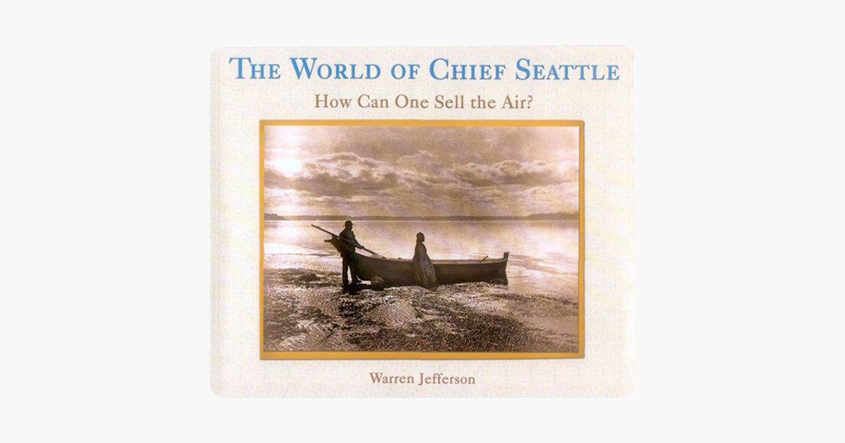 The World of Chief Seattle: How Can One Sell the Air?