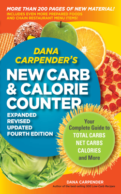 Dana Carpender's NEW Carb and Calorie Counter-Expanded, Revised, and Updated 4th Edition - Dana Carpender book