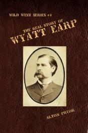 The Real Story of Wyatt Earp