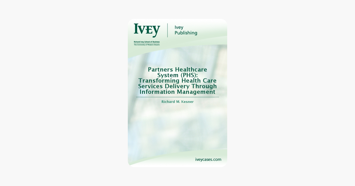 Partners Healthcare System (PHS): Transforming Health Care Services  Delivery Through Information Management