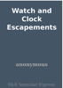 Watch and Clock Escapements - Anonymous