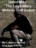 David May: The Legendary Midway Golf Coach