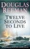 Douglas Reeman - Twelve Seconds To Live artwork