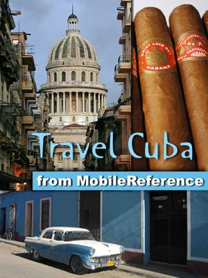 Cuba: Illustrated Travel Guide, Phrasebook & Maps. Incl: Havana, Trinidad, Baracoa, Cienfuegos, Pinar del Rio, Santiago de Cuba, Varadero, Vinales (Mobi Travel) - MobileReference book