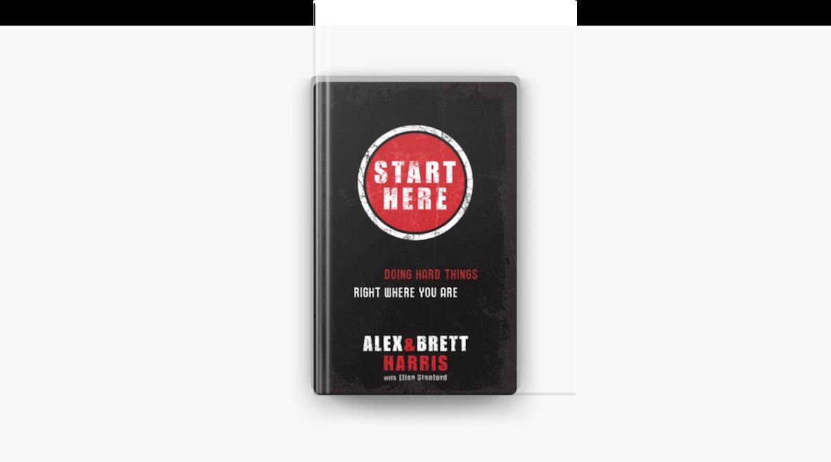 Start Here - Alex Harris, Brett Harris & Elisa Stanford