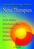 Neue Therapien mit Bach-Blüten, ätherischen Ölen, Edelsteinen, Farben, Klängen, Metallen