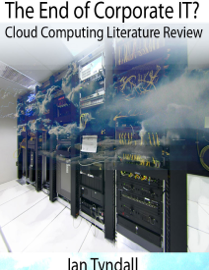 The End of Corporate IT? Cloud Computing Literature Review book