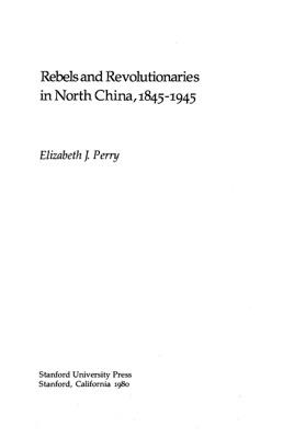 Rebels and Revolutionaries in North China, 1845-1945