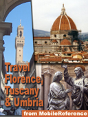 Florence, Tuscany, and Umbria, Italy Travel Guide: Pisa, Siena, Assisi, Gubbio, Orvieto, Perugia, Arezzo, Grosseto, Livorno, Lucca. Illustrated Guide, Phrasebook, Maps. (Mobi Travel)