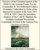 Narrative of the Circumnavigation of the Globe by the Austrian Frigate Novara (Commodore B. Von Wullerstorf-Urbair,) (Complete) Undertaken by Order of the Imperial Government in the Years 1857, 1858, & 1859, Under the Immediate Auspices of His I. and R. Highness the Archduke Ferdinand Maximilian, Commander-In-Chief of the Austrian Navy