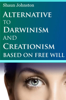 Shaun Johnston - Alternative to Darwinism and Creationism Based on Free Will ilustraciГіn