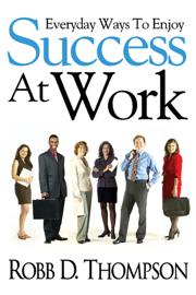 Everyday Ways To Enjoy Success At Work book