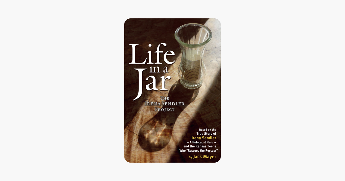 Life In a Jar: The Irena Sendler Project - Jack Mayer