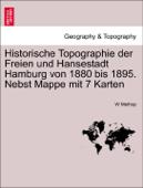 Historische Topographie der Freien und Hansestadt Hamburg von 1880 bis 1895. Nebst Mappe mit 7 Karten