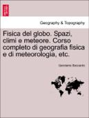 Fisica del globo. Spazi, climi e meteore. Corso completo di geografia fisica e di meteorologia, etc.