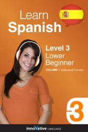 Learn Spanish - Level 3: Lower Beginner Spanish (Enhanced Version) book