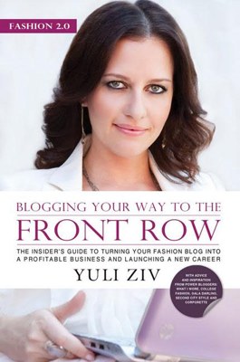 Fashion 2.0: Blogging Your Way to the Front Row- The Insider's Guide to Turning Your Fashion Blog Into a Profitable Business and Launching a New Career, Vol. 1 - Yuli Ziv book