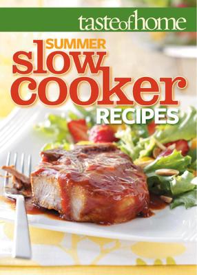 Taste of Home Summer Slow Cooker Recipes - Taste of Home Editors book