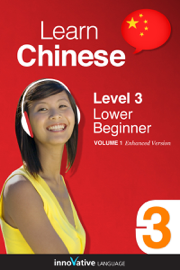 Learn Chinese - Level 3: Lower Beginner Chinese (Enhanced Version)