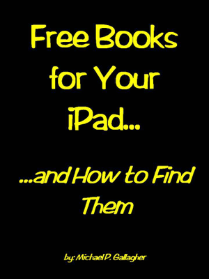 Free Books For Your iPad and How to Find Them - Michael Gallagher book