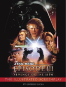 Revenge of the Sith: The Illustrated Screenplay