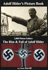 Adolf Hitler's  Picture Book  2,000 Photos Gallery: The Rise & Fall of  Adolf Hitler Part 3 (of 3)