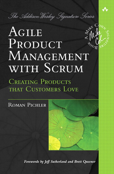 Agile Product Management with Scrum: Creating Products that Customers Love