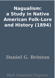 Nagualism: a Study in Native American Folk-Lore and History (1894) book
