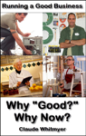 Running a Good Business, Book 1: Why Good? Why Now?
