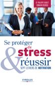 Se protéger du stress et réussir